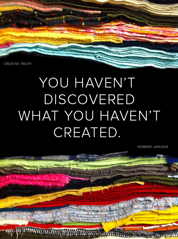 Creative Truth-You Haven't Discovered What You Haven't Created